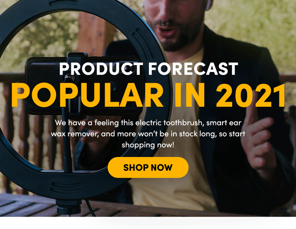Forecasted Popular Products in 2021 | Shop Now