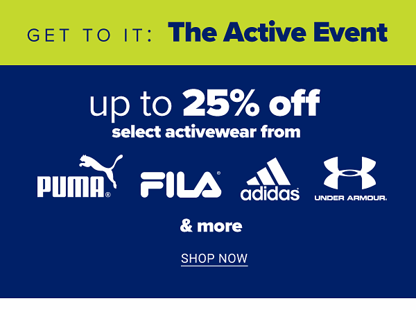 Get to it: The Active Event - Up to 25% off select activewear from Puma, Fila, Adidas, Under Armour & more. Shop Now.