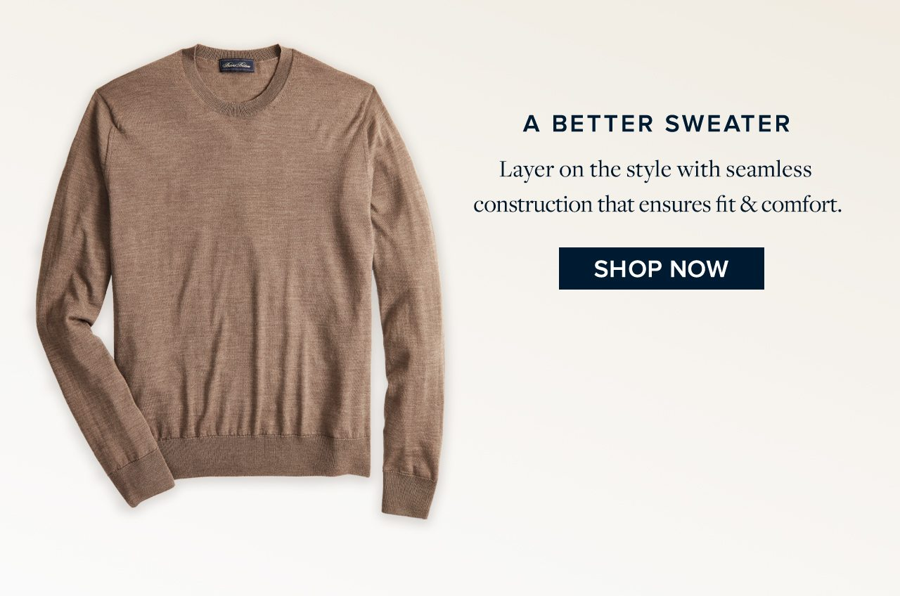 A Better Sweater Layer on the style with seamless construction that ensures fit and comfort. Shop Now