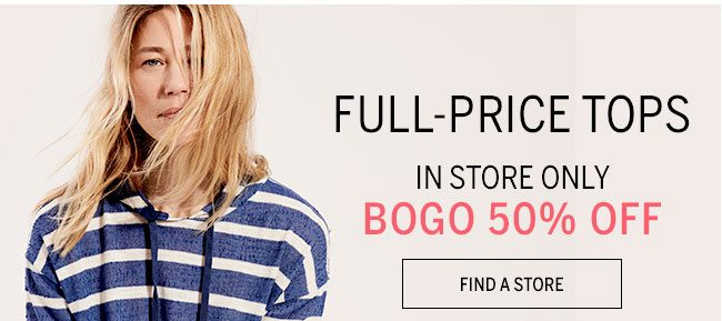 full-price tops in store only BOGO 50% Off. Find A Store