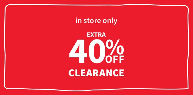 in store only | EXTRA 40% OFF CLEARANCE
