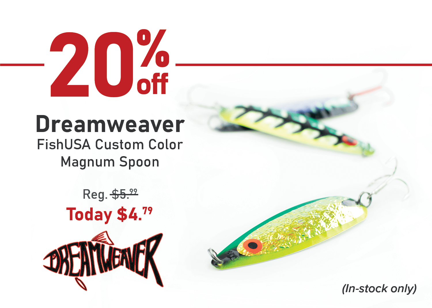 Save 20% on the Dreamweaver FishUSA Custom Color Magnum Spoon