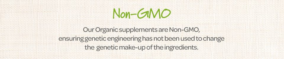 Non-GMO. Out Organic supplements are Non-GMO, ensuring genetic engineering has not been used to change the genetic make-up of the indgredients.