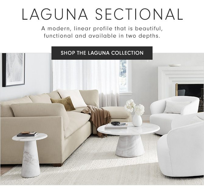LAGUNA SECTIONAL - A modern, linear profile that is beautiful, functional and available in two depths. - SHOP THE LAGUNA COLLECTION