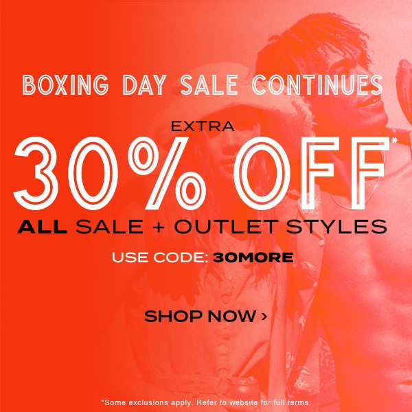 boxing day sale continues. Extra 30 percent off all sale+outlet. Use code: 30MORE. Shop Now