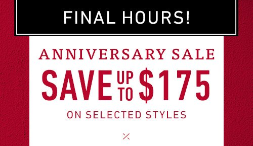 Anniversary Sale Ends Tonight. Save up to $175 on selected styles