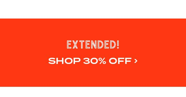 Extended! Shop 30 percent off