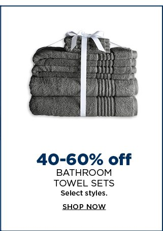 40 to 60% off bathroom towel sets. select styles. shop now.