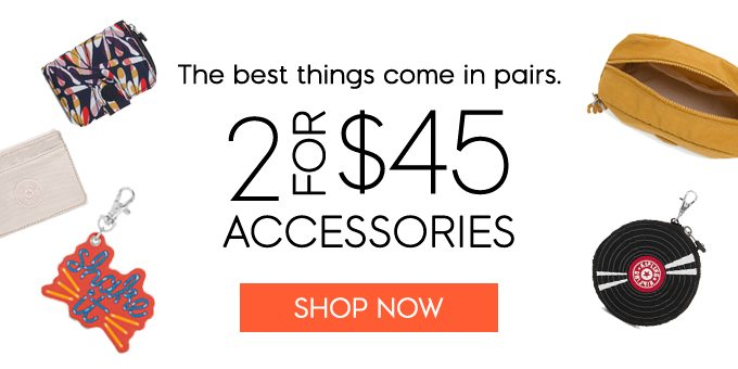 2 For $45 Accessories. Shop Now
