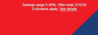 Savings range 5-40%. Offer ends 2/15/20. Exclusions apply. See details.