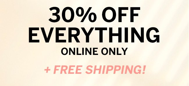 TIME TO SHOP... THE SITEWIDE SALE 30% OFF EVERYTHING ONLINE ONLY + FREE SHIPPING! Starts now, ends tomorrow. Don't be late!