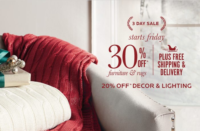 3 Day Sale - Starts Friday. 30% Off Furniture & Rugs Plus Free Shipping & Delivery