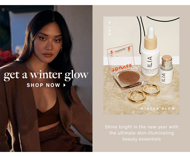 Get a Winter Glow - Shine bright in the new year with the ultimate skin-illuminating beauty essentials. Shop Now