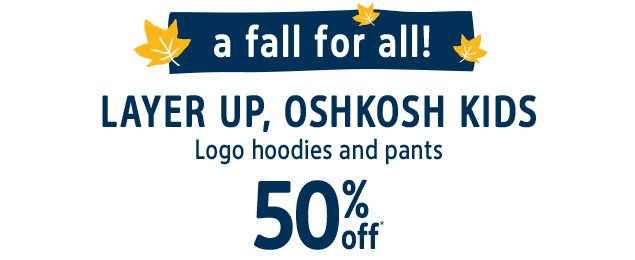 a fall for all! | LAYER UP, OSHKOSH KIDS | Logo hoodies and pants | 50% off*