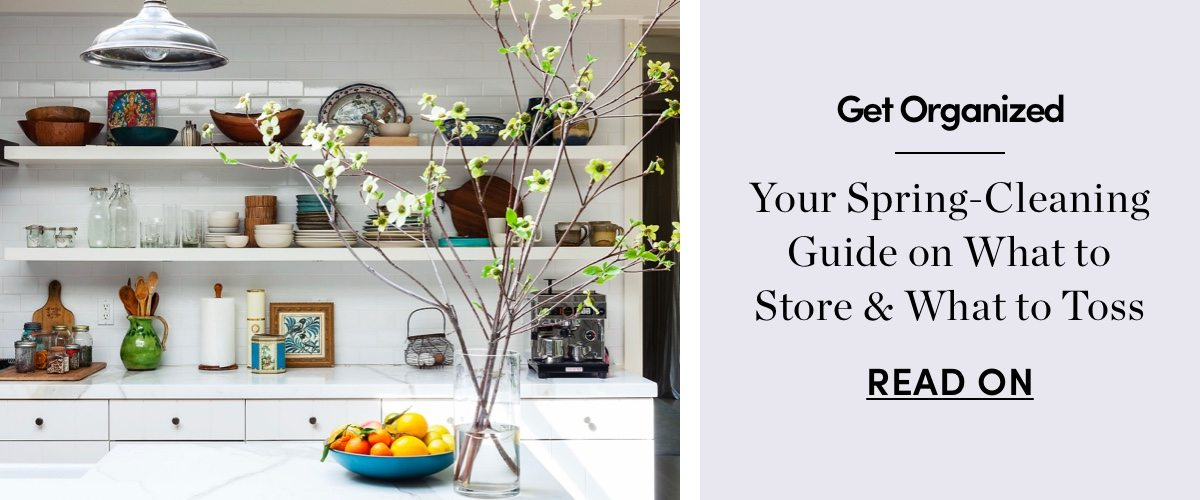 Your Spring-Cleaning Guide on What to Store & What to Toss