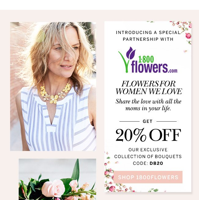 Get 20% OFF our exclusive collection of bouquets code:DB20 SHOP 1800 Flowers