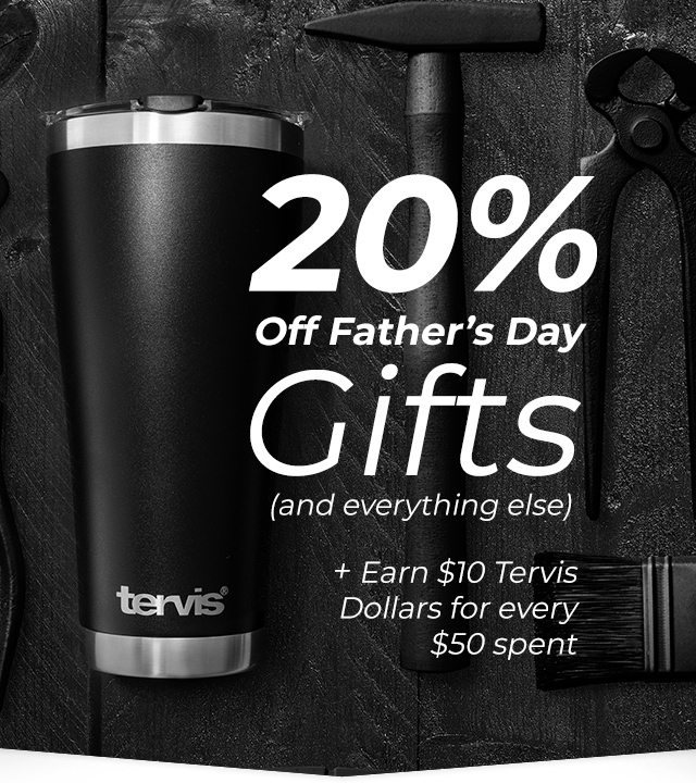 a28c54bc98f 20% Off Father's Day Gifts and everything else - Plus earn $10 Tervis  Dollars for