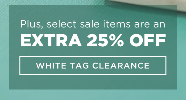 Plus, select sale items are an EXTRA 25% OFF