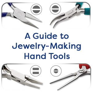 A Guide to Jewelry-Making Hand Tools