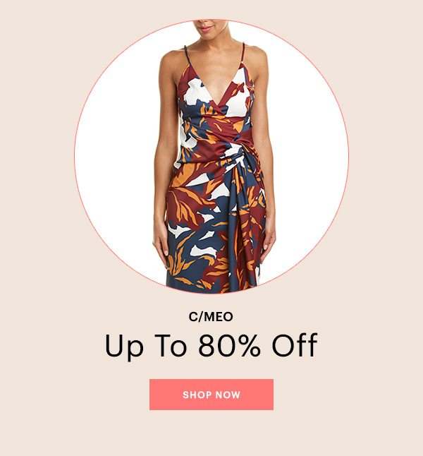 C/MEO, UP TO 80% OFF, SHOP NOW