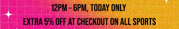 12PM-6PM Today Only: Extra 5% at checkout on ALL Sports!