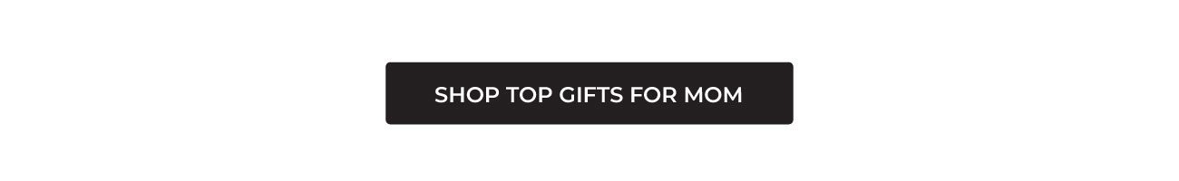 SHOP TOP GIFTS FOR MOM