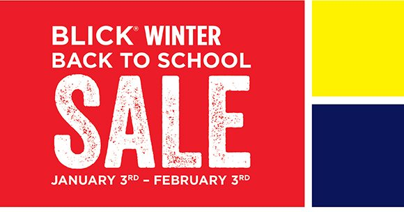 Blick Winter Back to School Sale - January 3rd - February 3rd