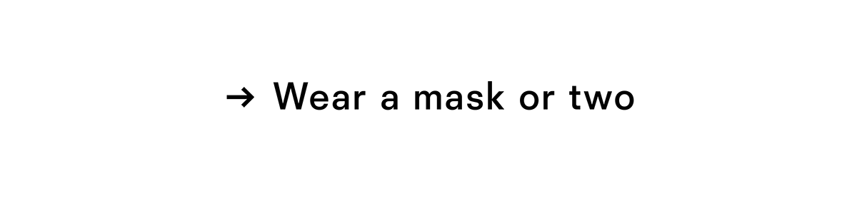 Wear a mask or two