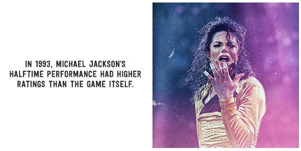 In 1993, Michael Jackson's halftime performance had higher ratings than the game itself.