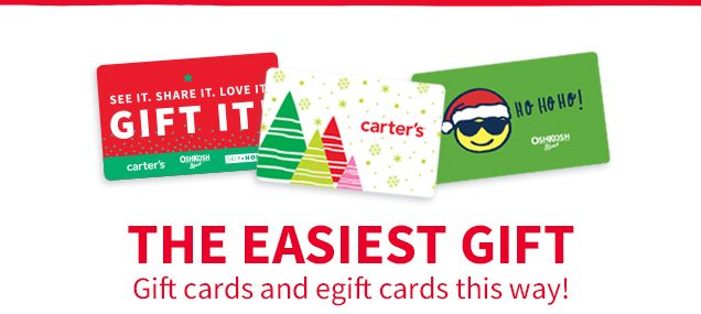SEE IT. SHARE IT. LOVE IT. GIFT IT | carter's® | OshKosh B'gosh® | SKIP*HOP® | carter's | HO HO HO! OSHKOSH B'gosh | THE EASIEST GIFT | Gift cards and egift cards this way!