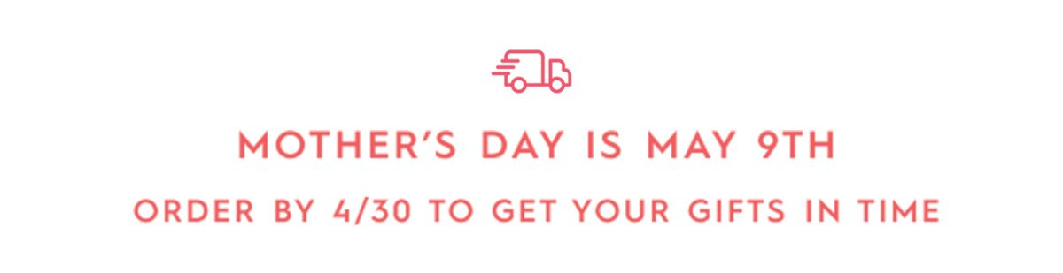 Mother's Day - Order now!