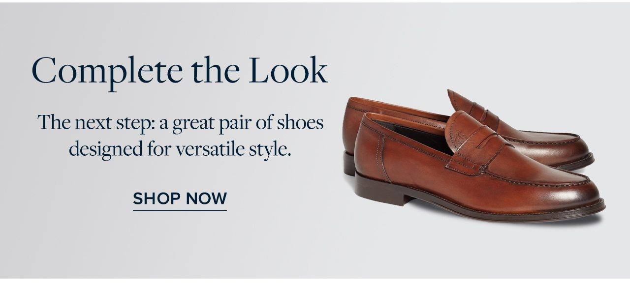 Complete the Look The next step: a great pair of shoes designed for versatile style. Shop Now