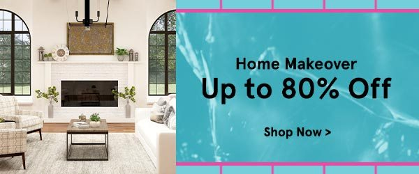 Home Makeover Up to 80% Off!
