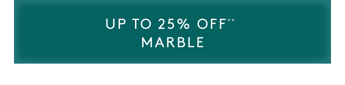 up to 25% off** marble