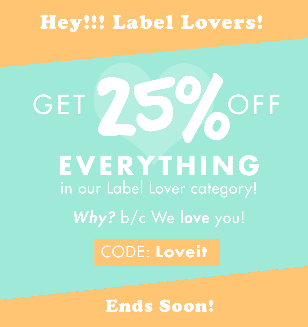 Get 25% off Our Label Love category! Use Code: LOVEIT, Ends Soon