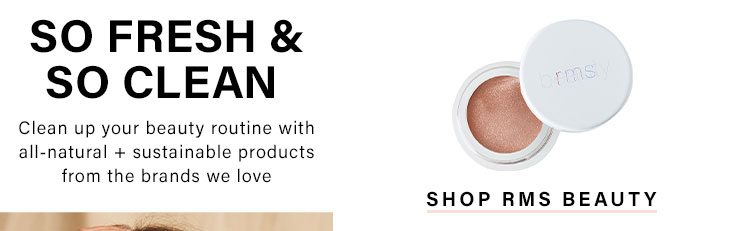 So Fresh & So Clean: Clean up your beauty routine with all-natural + sustainable products from the brands we love - Shop RMS Beauty