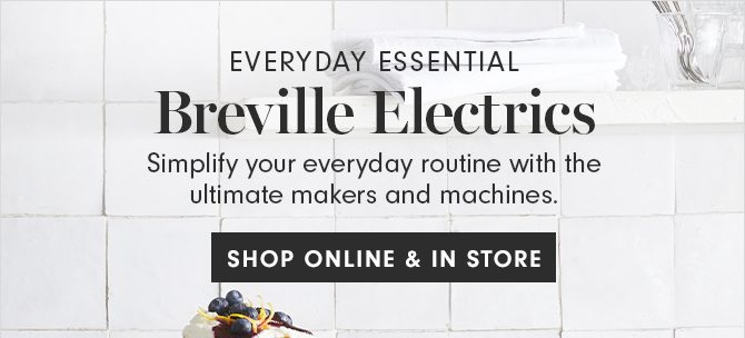EVERYDAY ESSENTIALS - Breville Electrics - SHOP ONLINE & IN STORE