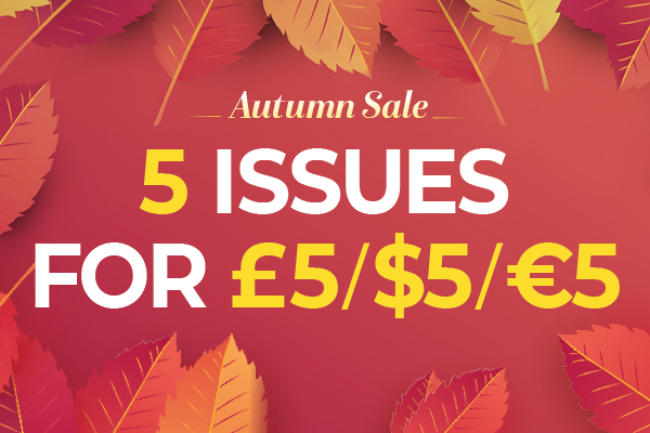 Autumn sale: 5 issues for £5 / $5 / €5