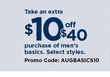 $10 off a $40 purchase of men's basics using promo code AUGBASICS10. select styles. shop now.