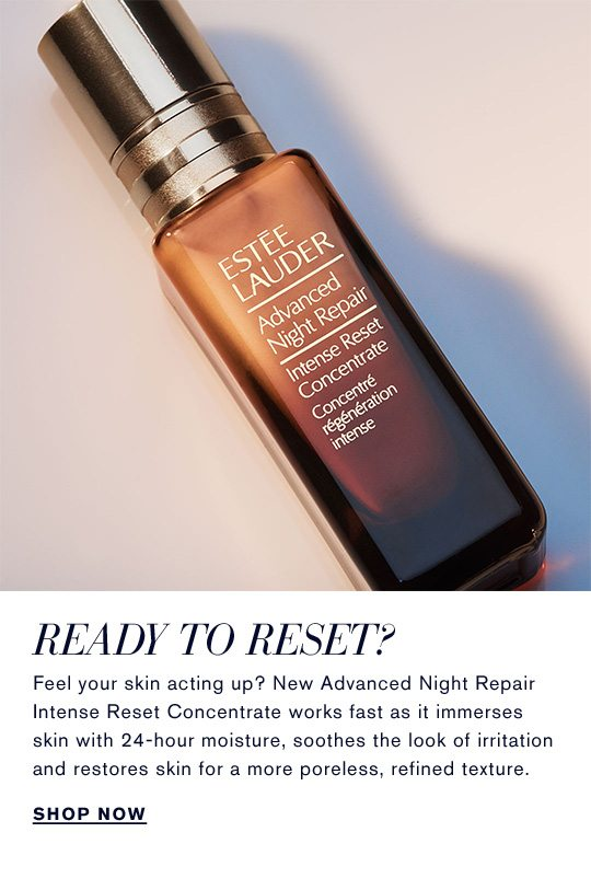 Ready to Reset? | Advanced Night Repair Intense Reset Concentrate