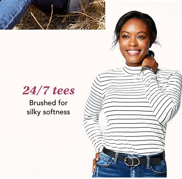 24/7 tees: brushed for silky softness.