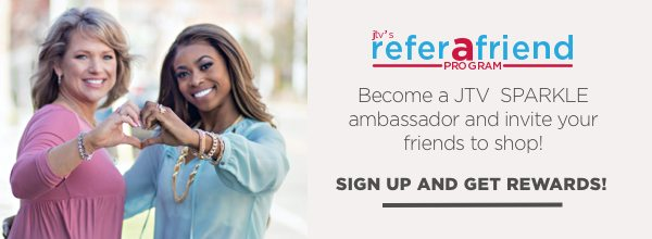 Sign up for JTV Refer a Friend Program for exclusive savings!