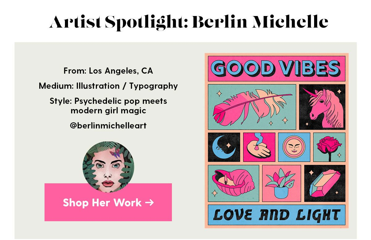 Artist name: Berlin Michelle From: Los Angeles, California Medium: Illustration / Typography Style: Psychedelic pop meets modern girl magic