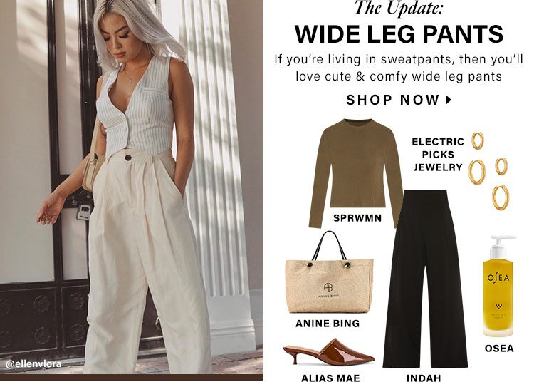 The Update: Wide Leg Pants. If you're living in sweatpants, then you'll love cute & comfy wide leg pants. Shop Wide Leg Pants.
