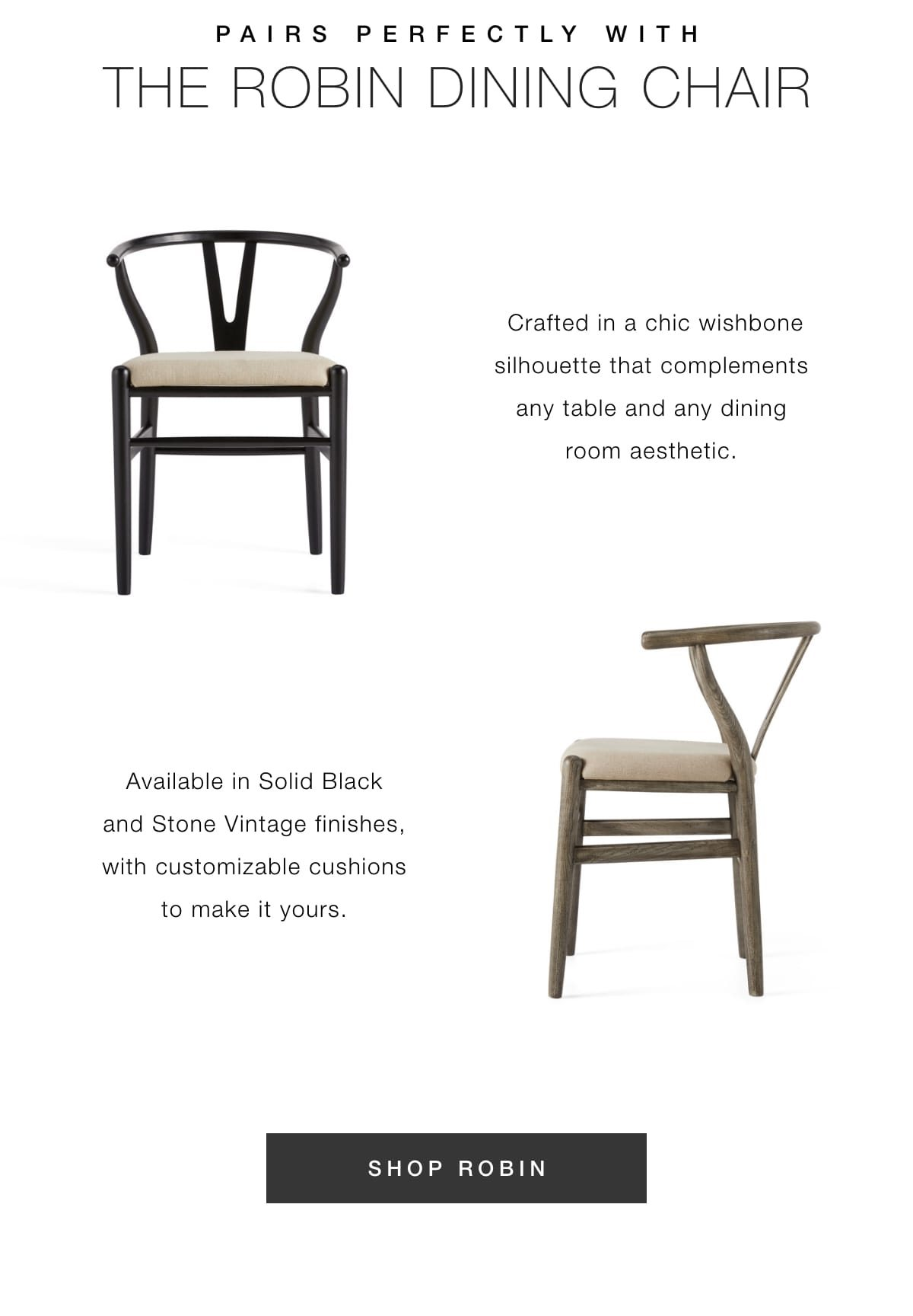 Pairs perfectly with the Robin dining chair.