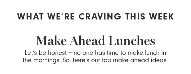 WHAT WE'RE CRAVING THIS WEEK - Make Ahead Lunches