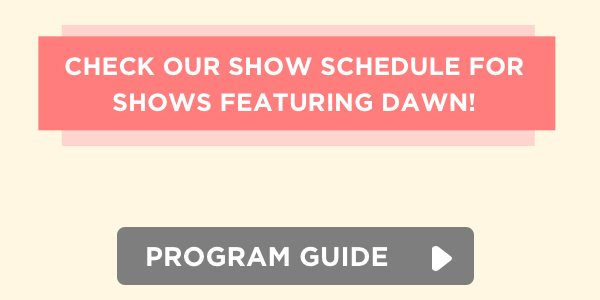 Find Dawn on our latest show schedule.