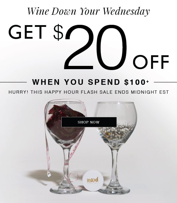 WINE DOWN YOUR WEDNESDAY WITH $20 OFF YOUR NEXT $100+ ORDER! HURRY THIS FLASH SALE HAPPY HOUR ENDS MIDNIGHT EST!