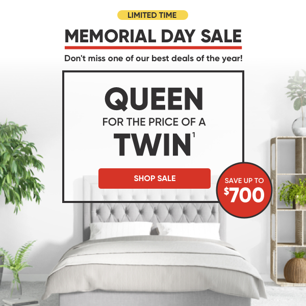 Limited Time. Memorial Day Sale. Queen for the price of a twin.