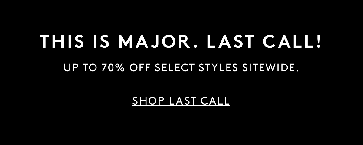 This is Major. Last call! Up to 70% off select styles sitewide. Shop Last call